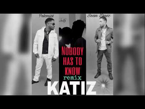 Nobody Has To Know {Gouyad}  Katiz