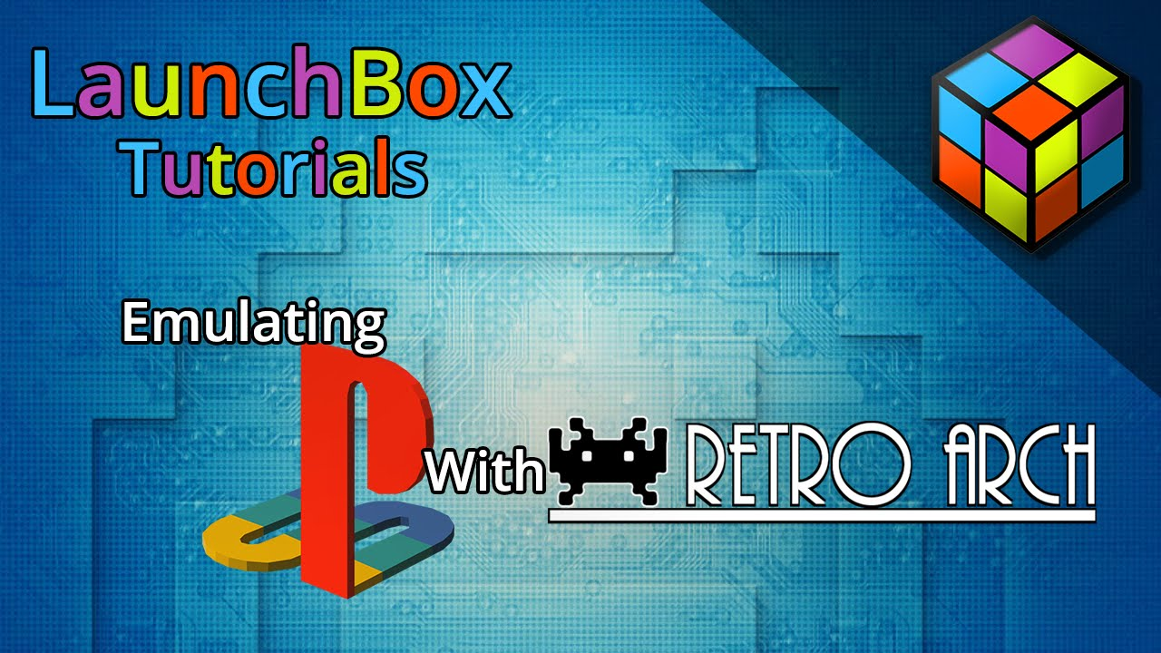 LaunchBox Tutorials: Emulating PS1 with RetroArch