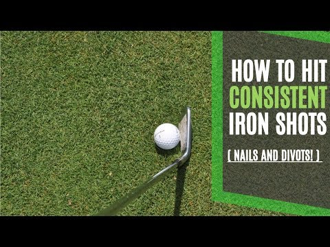 How to Hit Consistent Iron Shots with 2 Simple Tips – Nails and Divots