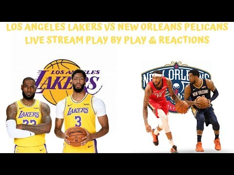 Los Angeles Lakers Vs. New Orleans Pelicans Live Stream Play By Play & Reactions