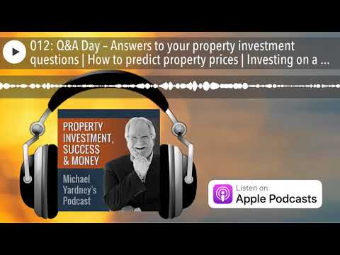 012: Q&A Day – Answers to your property investment questions | How to predict property prices |
