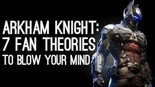Arkham Knight is... 7 Fan Theories to Blow Your Mind
