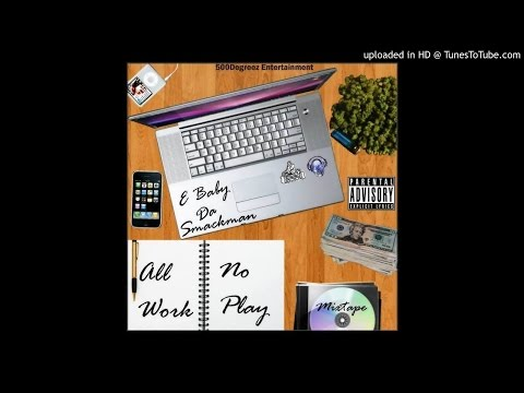 [Mixtape] E-Baby - All Work No Play (500Degreez Ent)