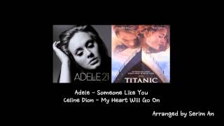 Adele - Someone Like You & Celine Dion - My Heart Will Go On (Titanic Theme Song) Piano Mash Up