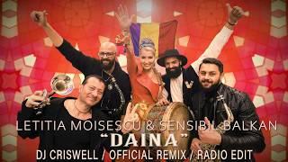 Letitia Moisescu &amp Sensibil Balkan &quotDAINA&quot OFFICIAL REMIX DJ CRISWELL RADIO ...