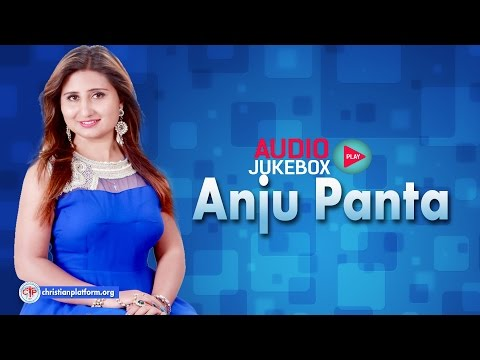 Anju Panta - Jukebox 2017 (New Songs) |  Nepali Christian Songs Collection | Christian Platform
