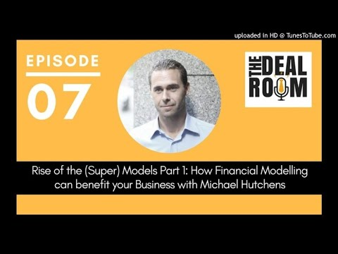 The Deal Room Ep 007: How Financial Modelling can benefit your business with Michael Hutchens