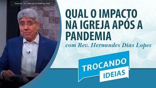 Qual o Impacto na igreja após a pandemia? | Trocando Ideias