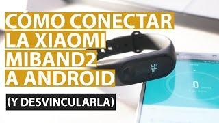 Cómo configurar la Xiaomi Mi Band 2 | Conectar y desvincular a Android