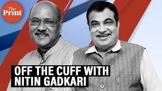 Off The Cuff from ThePrint. Union Minister Nitin Gadkari in conversation with Shekhar Gupta