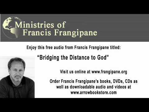 Bridging the Distance to God - Francis Frangipane