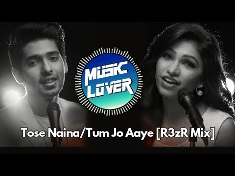 Armaan Malik & Tulsi Kumar - Tose Naina /Tum Jo Aaye (R3zR Remix)