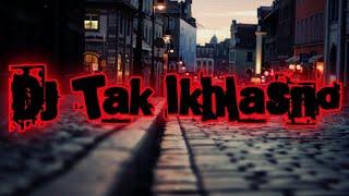 Download DJ Tak Ikhlasno || Remix Full Bass