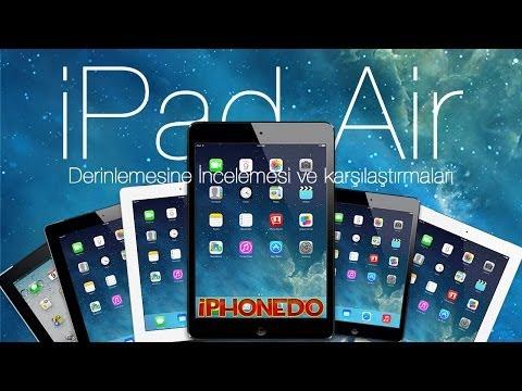 iPad Air Derinlemesine İncelemesi ve Karşılaştırmaları.