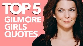 top 5 gilmore girls quotes from lorelai fierce 5 2 the lala