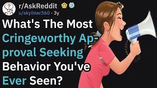 What's The Most Cringeworthy Approval Seeking Behavior You've  Seen? (AskReddit)