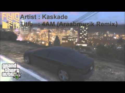 Kaskade - 4 AM (Araabmuzik Remix) [Flylo FM Rip] / GTA V