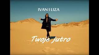 Ivan Komarenko i Liza - Twoje jutro mp3
