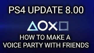 PS4 Update 8.00 How to Create a PlayStation Voice Party With Friends (PlayStation)