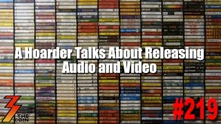 Ep. 219 A Hoarder Talks with Us About Releasing Audio and Vide…