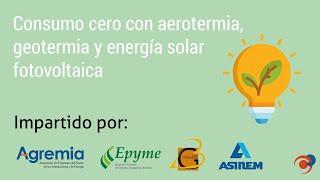 Consumo cero con aerotermia, geotermia y energía solar fotovoltaica - Taller TAC 3 de Agremia