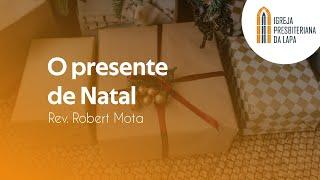 O presente de Natal - Rev. Robert Mota