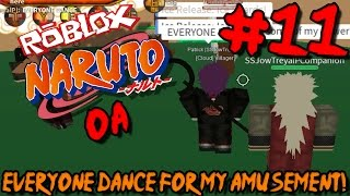 EVERYONE DANCE FOR MY AMUSEMENT! | Roblox: Naruto OA - Episode 11