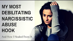 My Most Debilitating Narcissistic Abuse Hook (and how I healed from it)