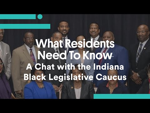 What Residents Need To Know: A Chat With The Indiana Black Legislative Caucus