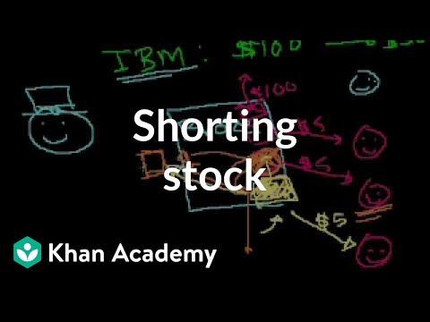Shorting stock   Stocks and bonds   Finance & Capital Markets   Khan Academy