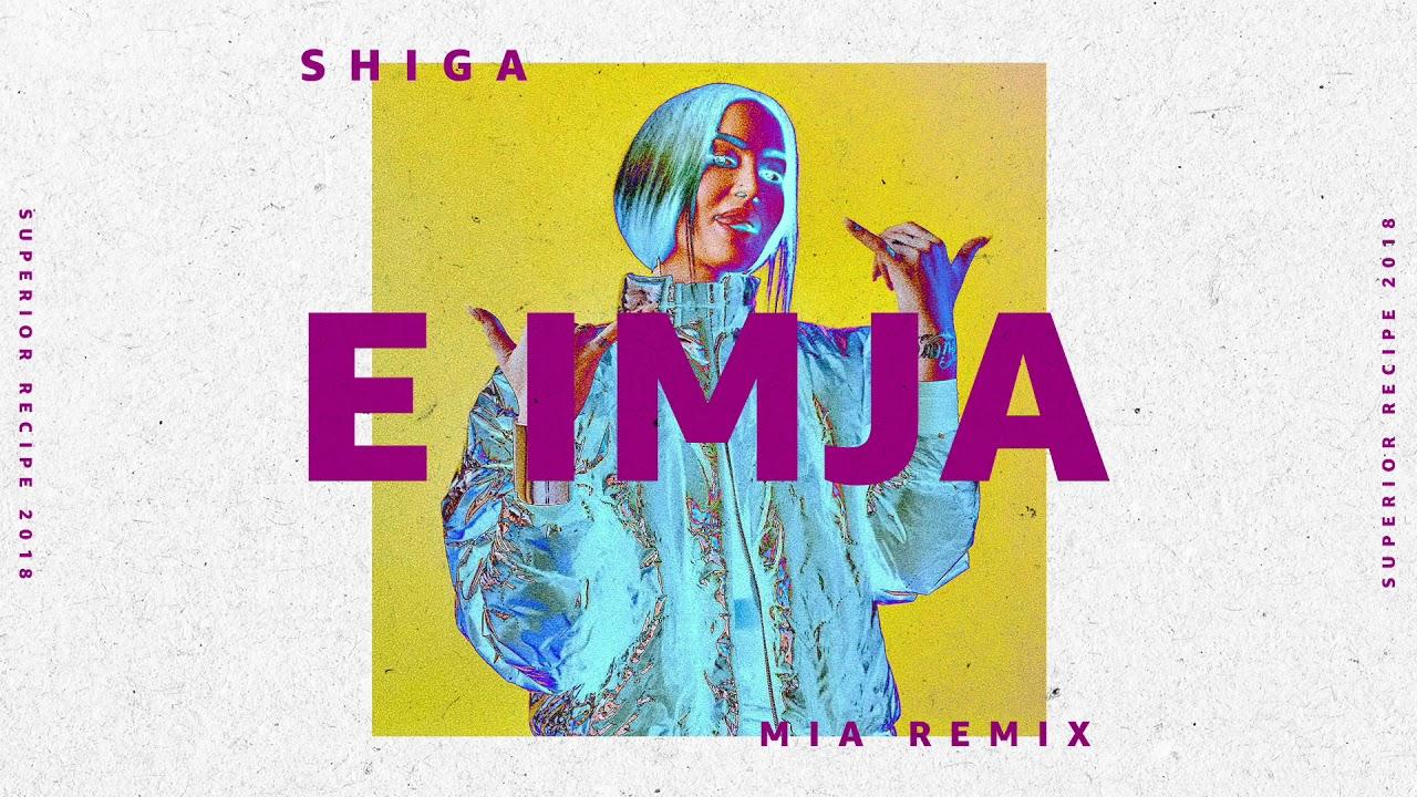 SHIGA - E IMJA (MIA Remix)