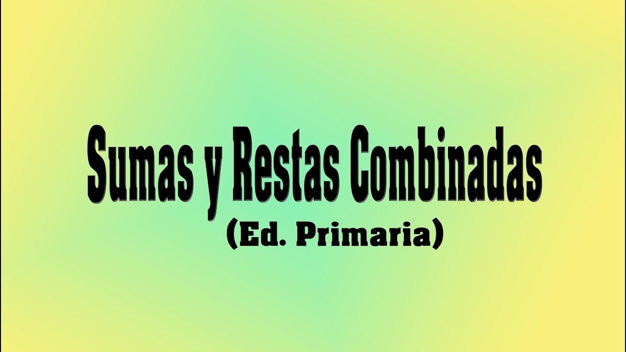Matemáticas - Sumas y restas combinadas - (Ed. Primaria