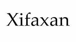 How to Pronounce Xifaxan