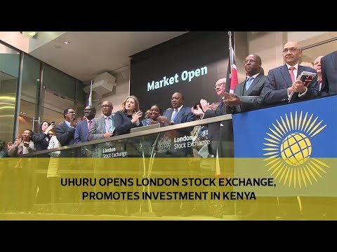Uhuru opens London Stock Exchange, promotes investment in Kenya