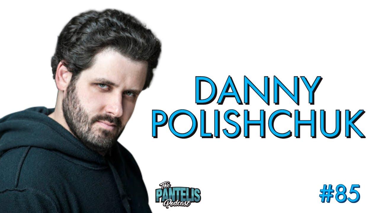 The Pantelis Podcast #85 - Danny Polishchuk