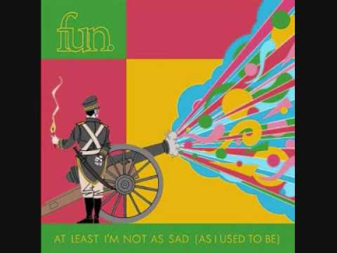 fun. - at least i'm not as sad [as i used to be]