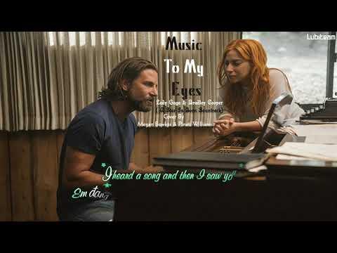 [Vietsub + Kara] Music To My Eyes - Lady Gaga & Bradley Cooper (Cover) ( A Star is Born Sountrack)