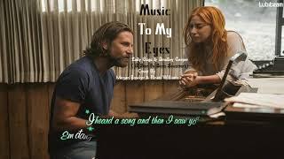 [Vietsub + Kara] Music To My Eyes - Lady Gaga & Bradley Cooper (Cover) ( A Star is Born Sountrack) Video