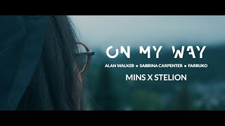 Alan Walker, Sabrina Carpenter & Farruko - On My Way (MINS x StelioN)