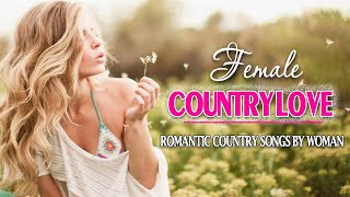 Top 100 Female Country Love Songs - Best Greatest Romantic Country Songs By Woman