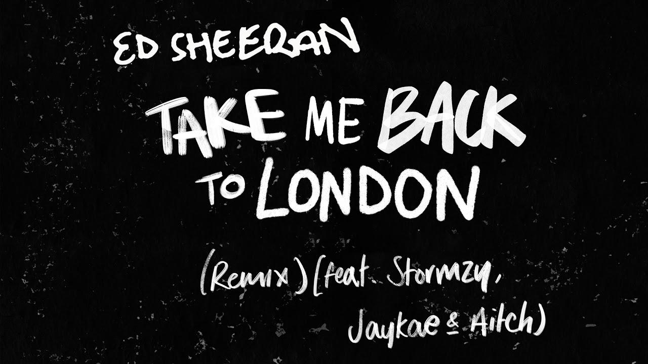 Ed Sheeran – Take Me Back to London (Remix) Ft. Stormzy, Jaykae & Aitch