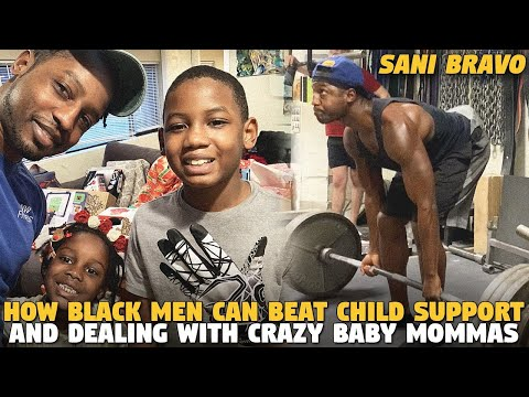 How Black Men Can Beat Child Support And Dealing With Crazy Baby Mommas (Sani Bravo)