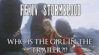 FFXIV - Who IS The Girl in the Stormblood Trailer? Speculation & Facts