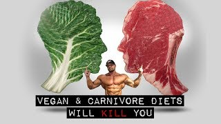 Vegan and Carnivore Diets WILL KILL YOU