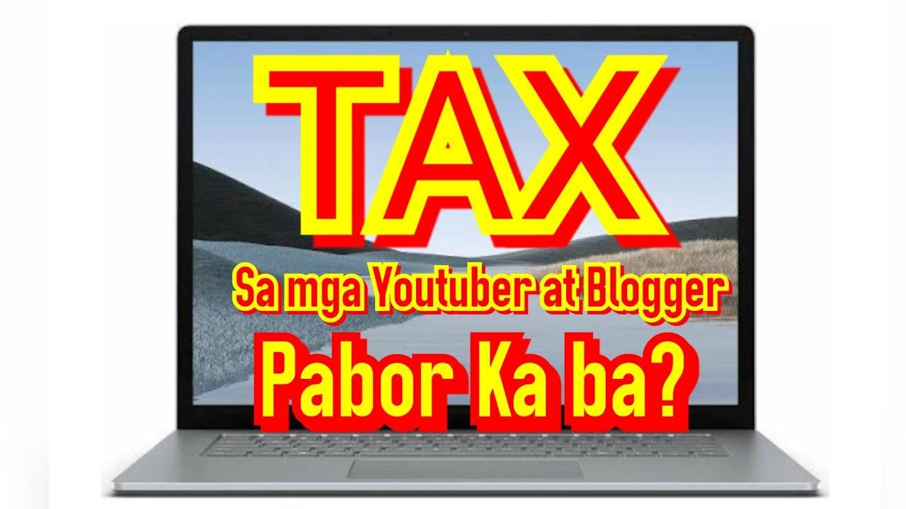 Tax sa mga Youtuber  at Blogger: Pabor kaba?