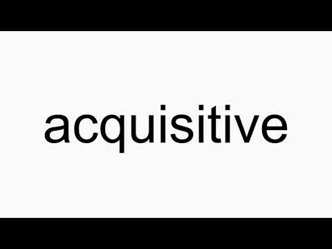 How to pronounce acquisitive