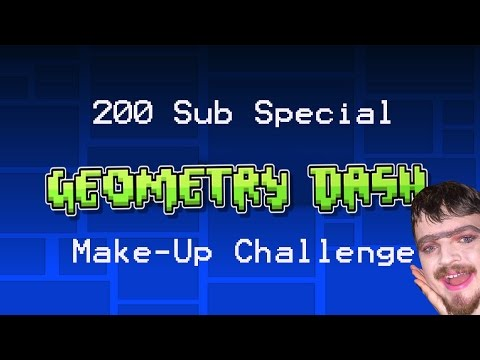 200 Sub Special - Make-Up Challenge (Geometry Dash)