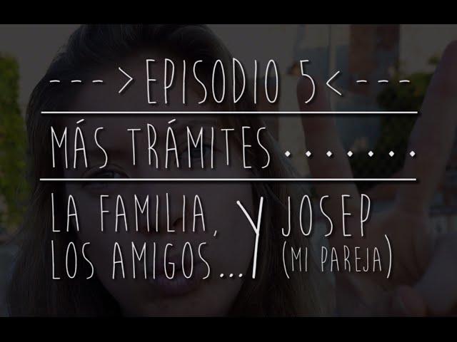 #LaBecaDeMiVida Ep.5 - Más trámites, mi familia, mis amigos y Josep