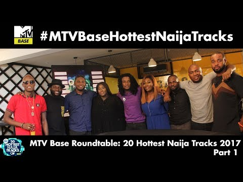 The MTV Base Roundtable: 20 Hottest Naija Tracks 2017 Part 1