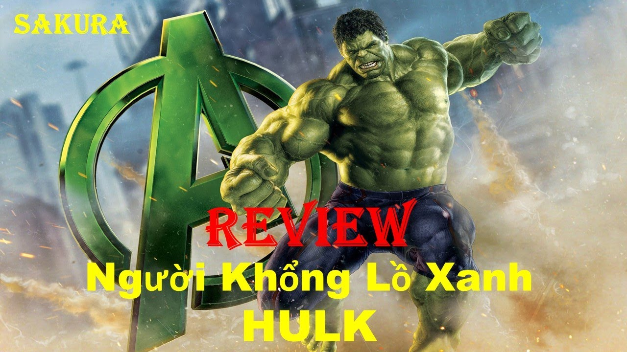 REVIEW PHIM NGƯỜI KHỔNG LỒ XANH PHI THƯỜNG || HULK || SAKURA REVIEW